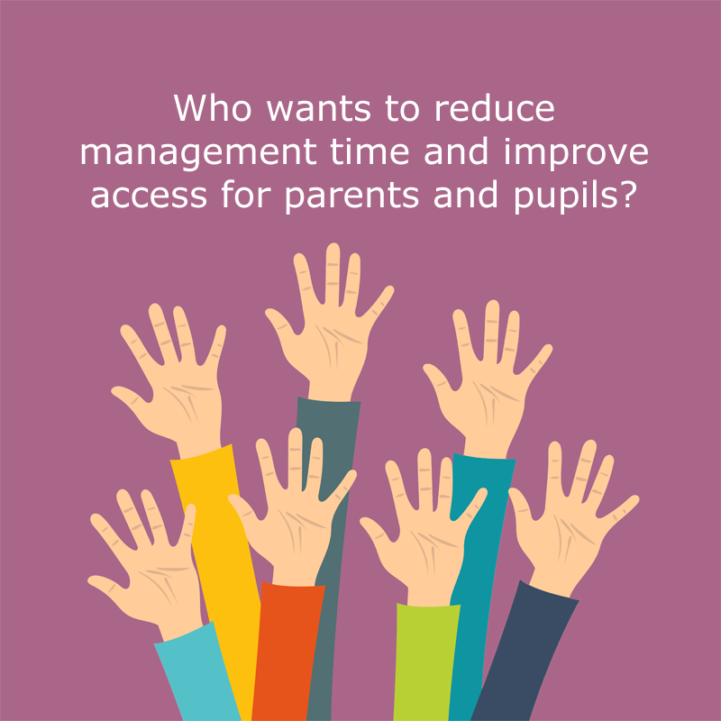 Reduce management time and improve access for parents and pupils